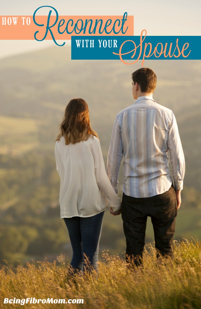 how to reconnect with your spouse #beingfibromom #marriage