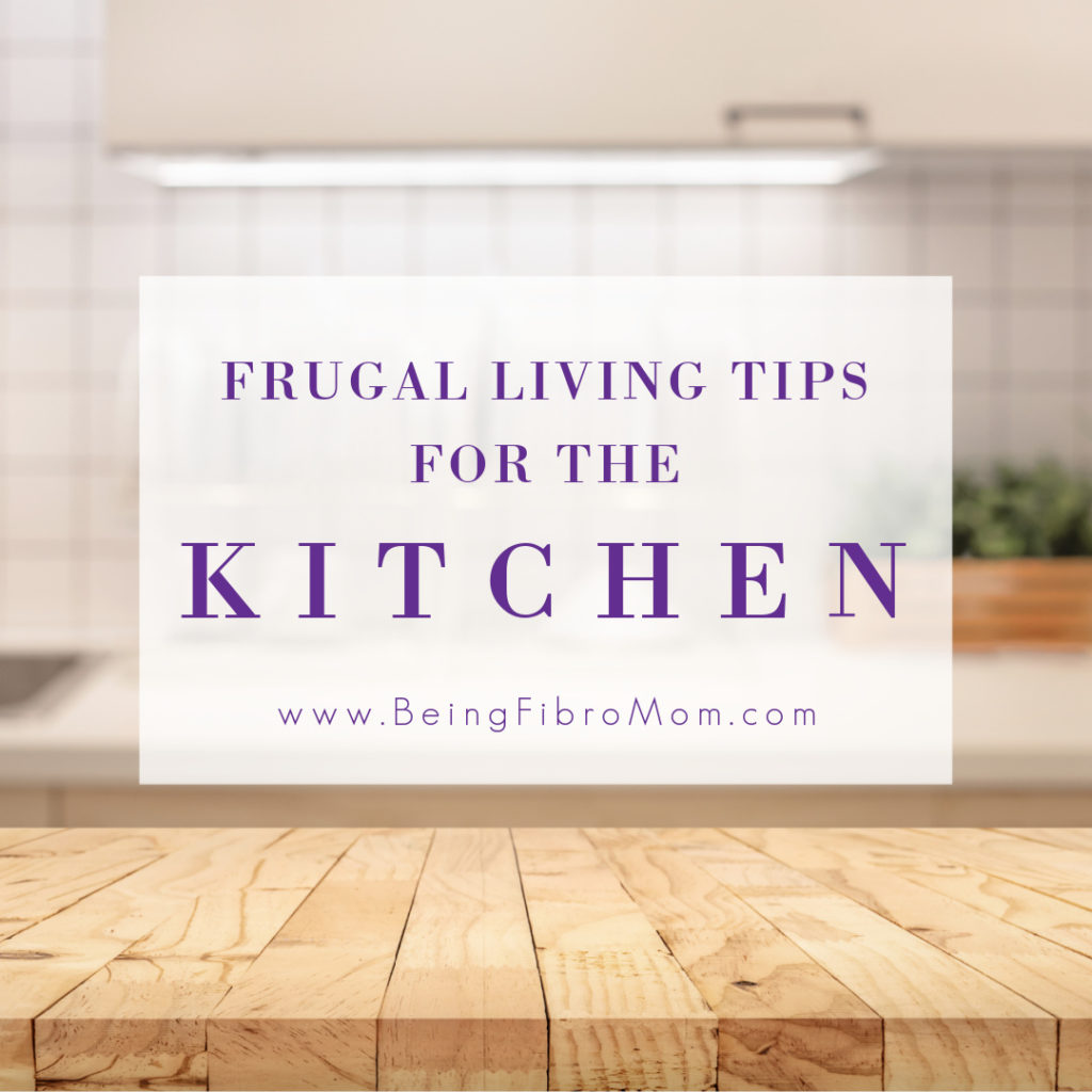 Frugal Living Tips for the Kitchen #frugalliving #beingfibromom #fibromyalgia