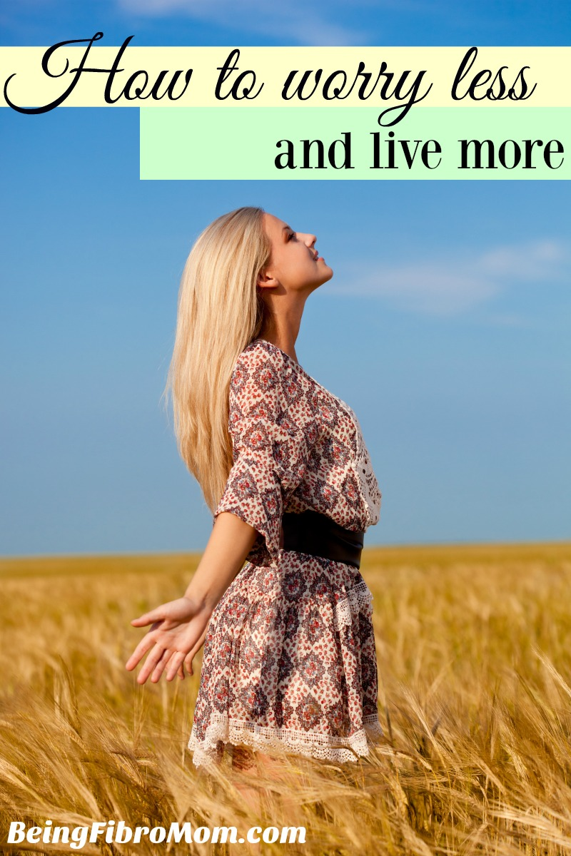 How to worry less and live more #inspirational #beingfibromom