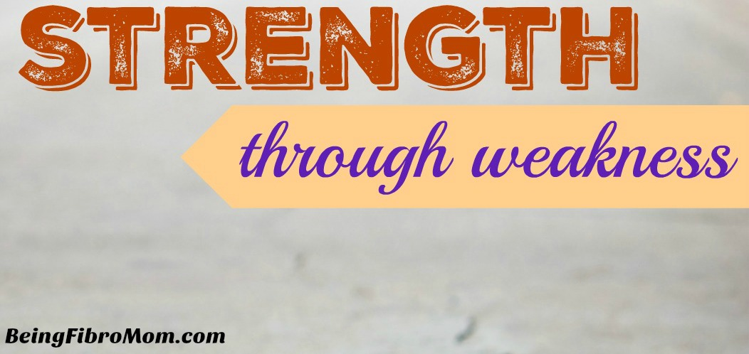 Strength Through Weakness #strength #weakness #MyFibroJournal