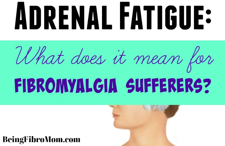 Fibromyalgia and Adrenal Fatigue: What does it mean for fibromyalgia sufferers? #BeingFibroMom #adrenalfatigue