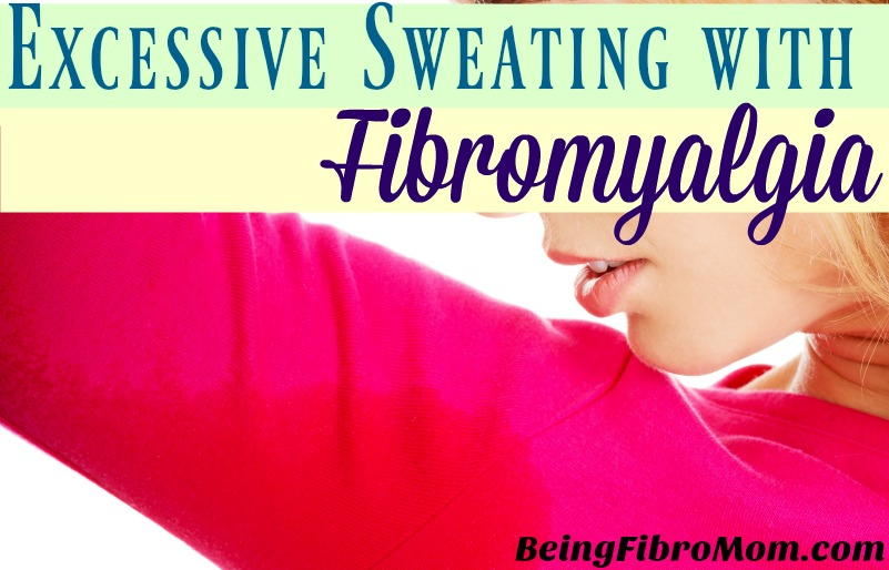 Excessive Sweating with Fibromyalgia #fibromyalgia #hyperhidrosis #beingfibromom