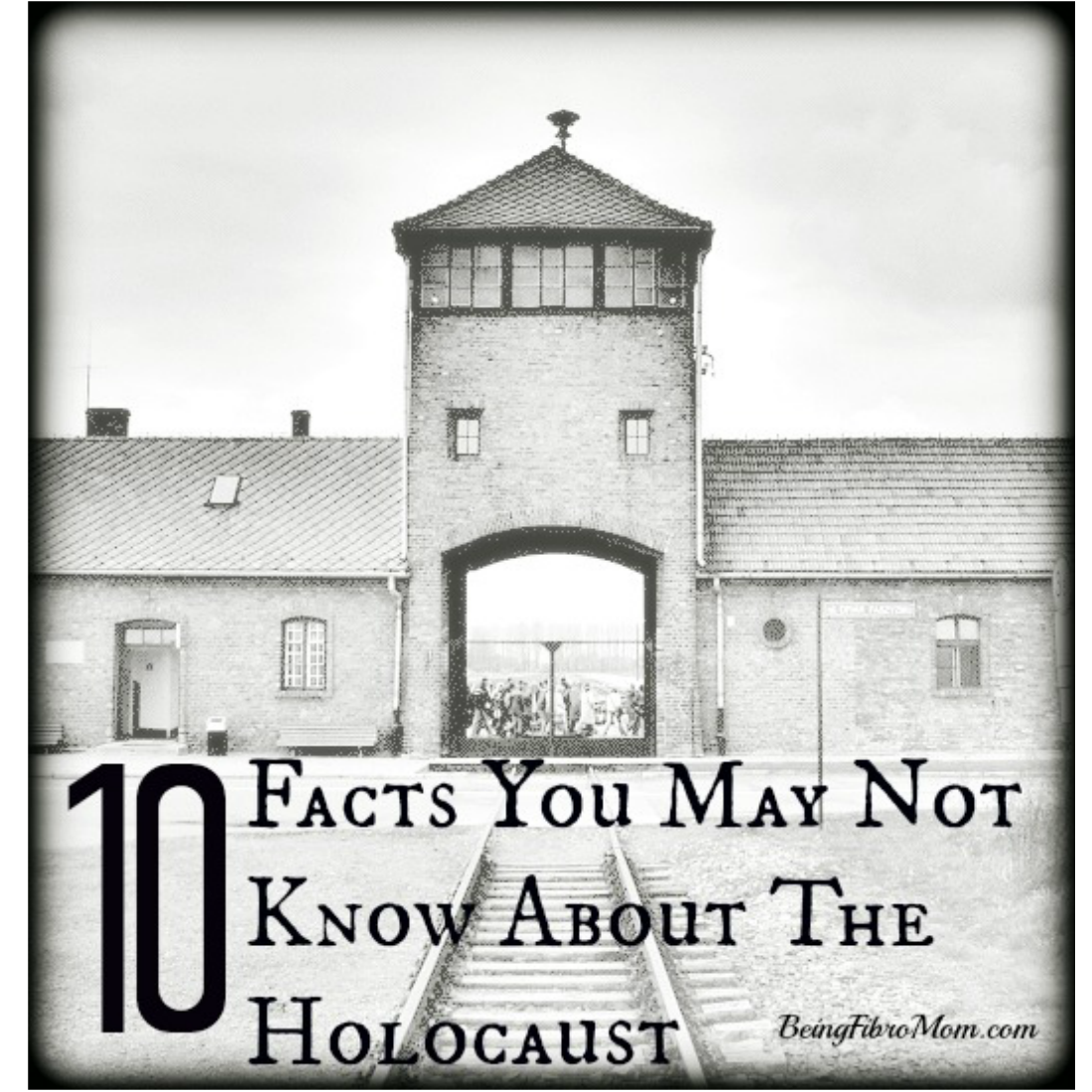10 facts you may not know about the Holocaust #Holocaust #beingfibromom