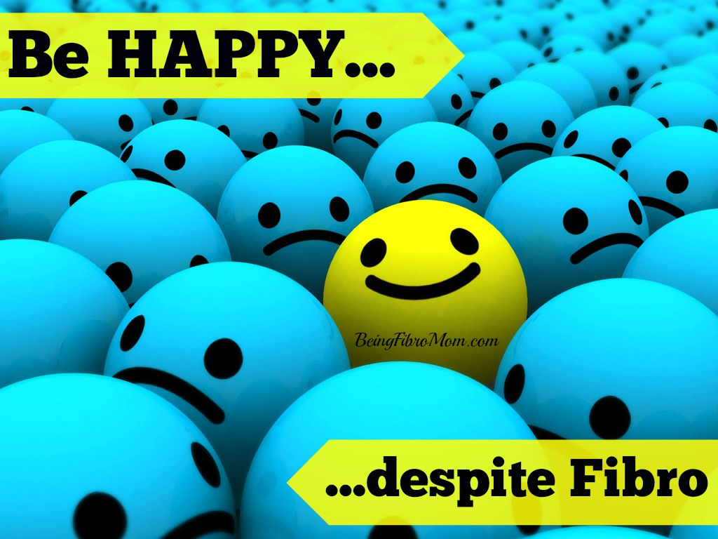 Be happy despite fibro #fibromyalgia #chronicpain