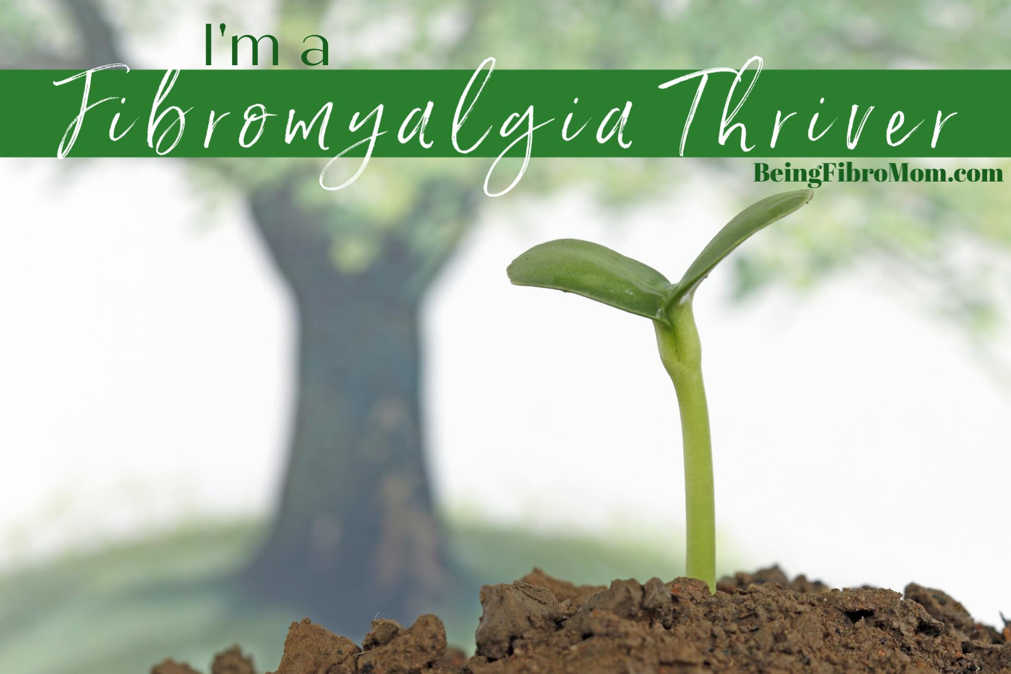 I'm a fibromyalgia thriver!
