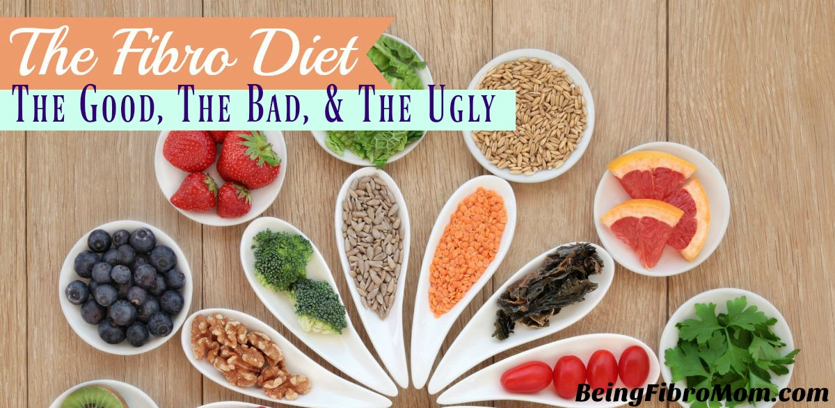 The Fibro Diet: The good, the bad, and the ugly #FibroDiet #BeingFibroMom