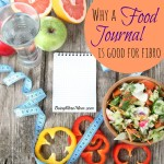 You Have Fibro, Now What? Keeping a Food Journal