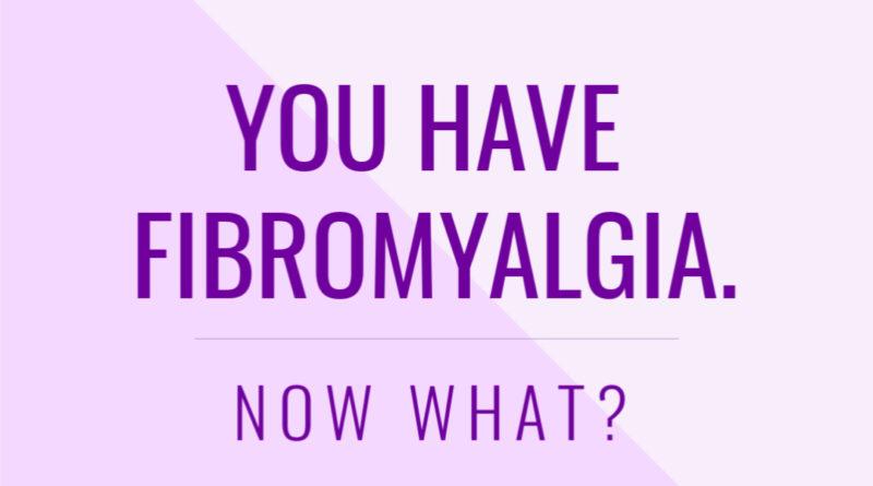 You Have Fibromyalgia. Now What? #beingfibromom #fibromyalgia