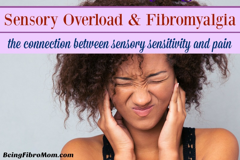 Sensory Overload and Fibromyalgia: The Connection between  sensory sensitivity and pain #BeingFibroMom #sensorysensitivity