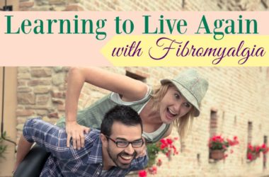 Learning to Live Again with Fibromyalgia #MenWithFibro