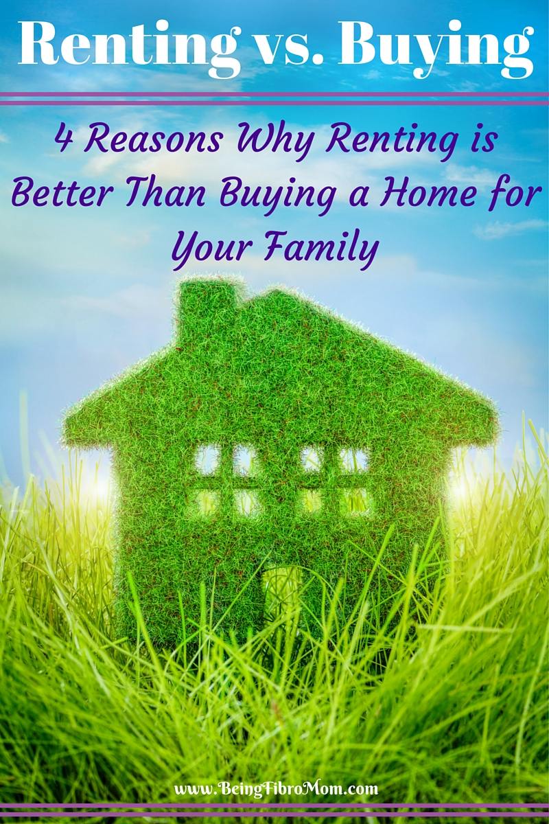 Renting vs Buying: 4 Reasons Why Renting is Better Than Buying a Home for Your Family #homebuying