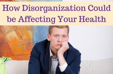 how disorganization could be affecting your health #BeingFibroMom