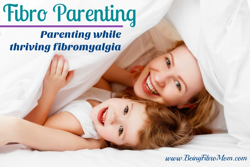 Fibro Parenting: parenting while thriving fibromyalgia #FibroParenting #BeingFibroMom