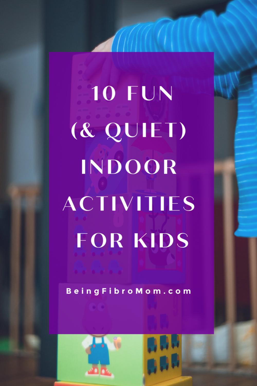10 Fun (and quiet) indoor activities for kids #beingfibromom #fibroparenting #kidactivities