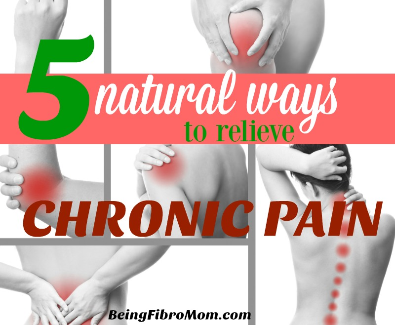 5 natural ways to relieve chronic pain #chronicpain #naturalhealing #beingfibromom