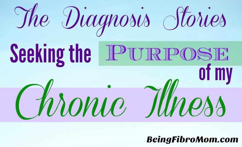 The Diagnosis Series: Seeking the Purpose of my Chronic Illness #chronicillness #beingfibromom