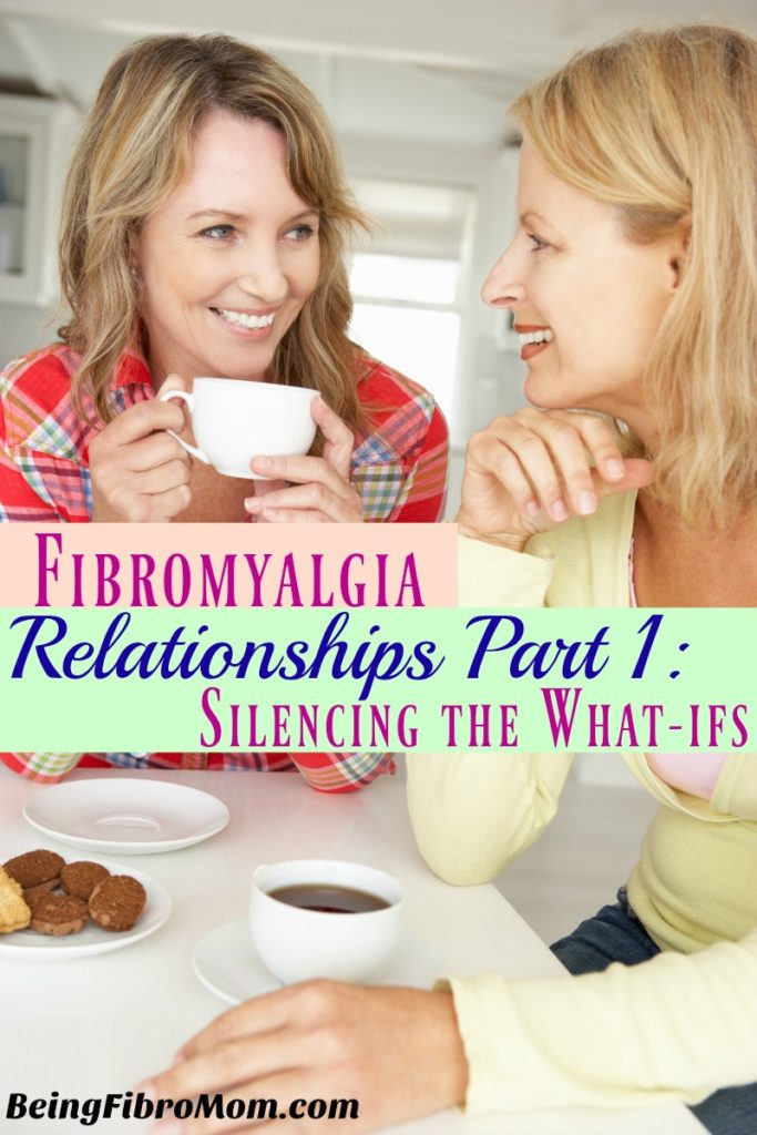 Fibromyalgia Relationships Part 1: Silencing the What-ifs #FibroLiving #BeingFibroMom