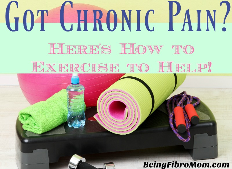 Got Chronic Pain? Here's How to Exercise to Help! #ChronicPain