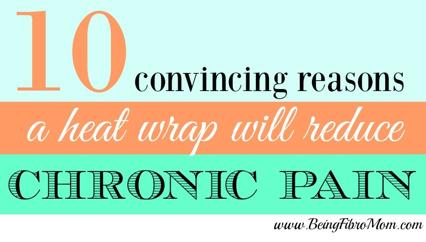10 Convincing Reasons a heat Wrap Will Reduce Chronic Pain #SunnyBay #BeingFibroMom
