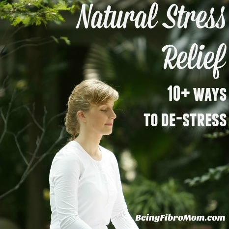 natural stress relief: 10+ ways to de-stress #stress #fibromyalgia #natural #chronicpain