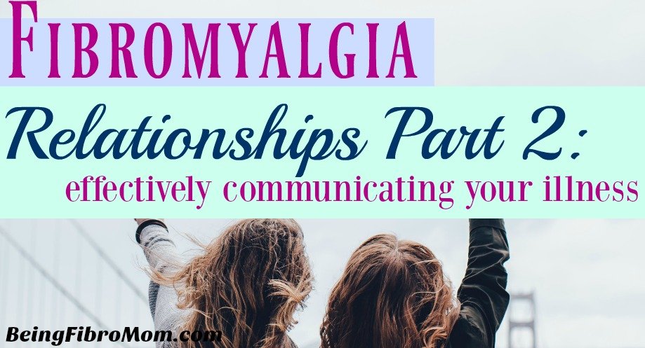 fibromyalgia relationships part 2: effectively communicating your illness #fibroliving #beingfibromom