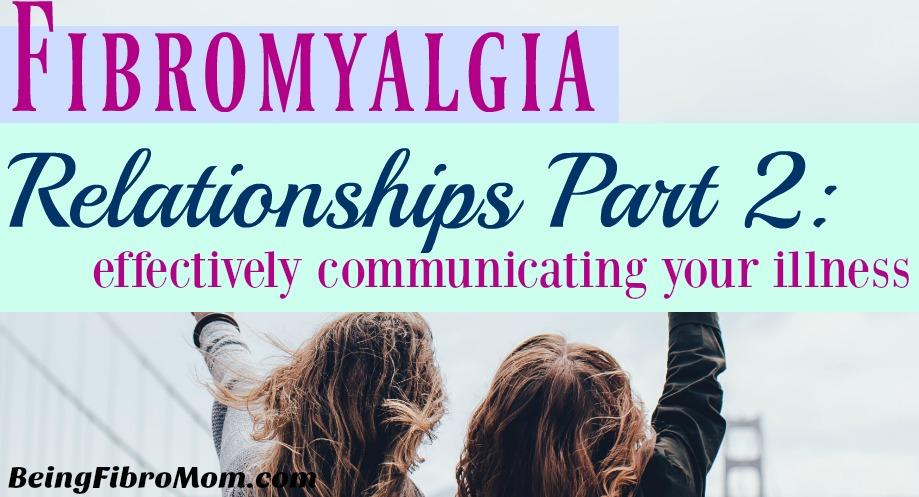 fibromyalgia relationships part 2: effectively communicating your illness #fibroliving #beingfibromom