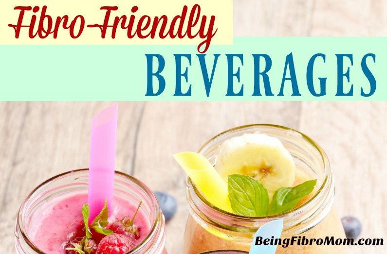Fibro-Friendly Beverages #fibrobeverages #fibrodiet #beingfibromom