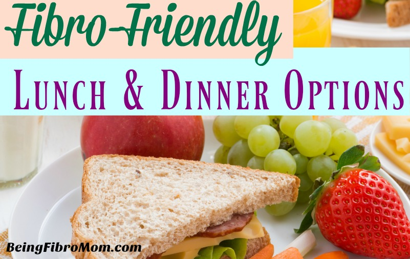 Fibro-Friendly Lunch and Dinner Options #fibrolunch #fibrodinner #fibrodiet #beingfibromom