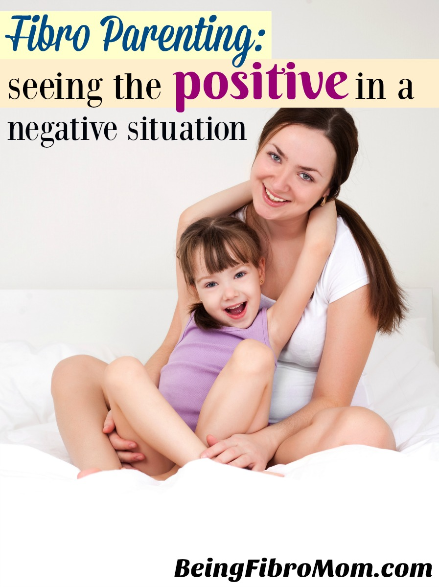Fibro Parenting: Seeing the positive in a negative situation #fibroparenting #beingfibromomFibro Parenting: Seeing the positive in a negative situation #fibroparenting #beingfibromom