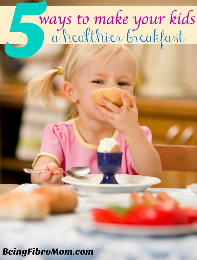 5 ways to make kids a healthier breakfast #beingfibromom