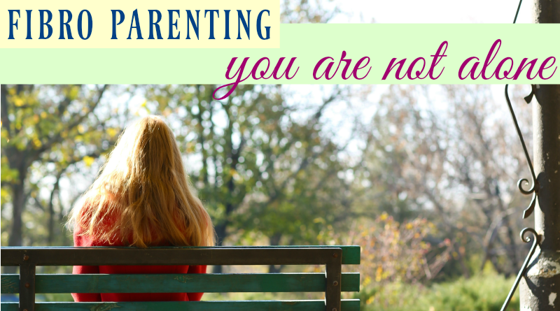 fibro parenting - you are not alone #fibroparenting #beingfibromom