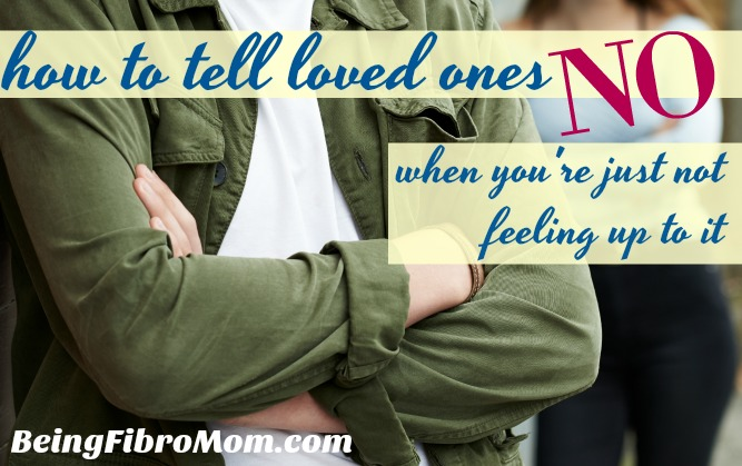 How to tell loved ones no when you're just not feeling up to it all #beingfibromom #fibromyalgia