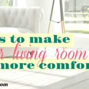 7 Tips to Make Your Living Room More Comfortable