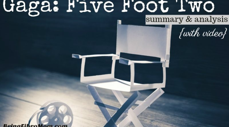 Gaga: Five Foot Two summary and analysis with video #beingfibromom