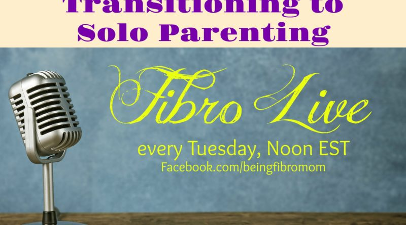 Transitioning to Solo Parenting #FibroLive #FibroParenting #BeingFibroMom