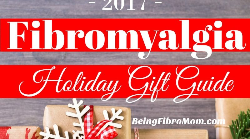 2017 Fibromyalgia Holiday Gift Guide #beingfibromom