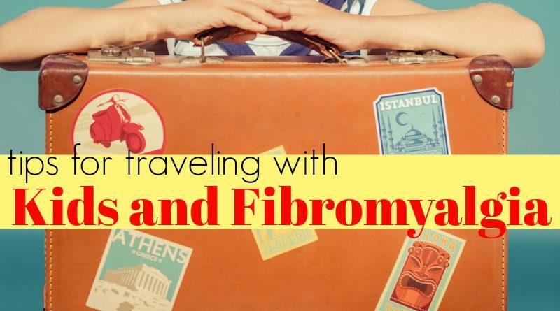 tips for traveling with kids and fibromyalgia #fibroparenting #TheFibromyalgiaMagazine #beingfibromom