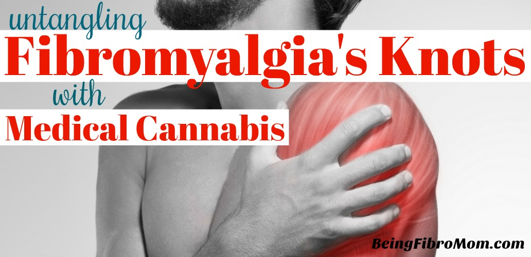 Untangling fibromyalgia knots wiht medical cannabis #medicalcannabis #beingfibromom