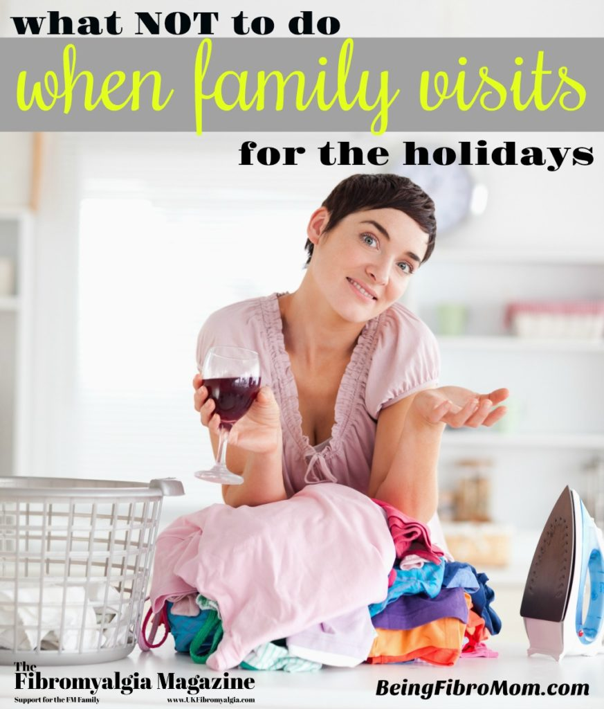 What NOT to do when family visits for the holidays #TheFibromyalgiaMagazine #BeingFibroMom