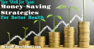 Live Well for Less: Money Saving Strategies for Better Health #BeingFibroMom #ChronicIllness #Fibromyalgia