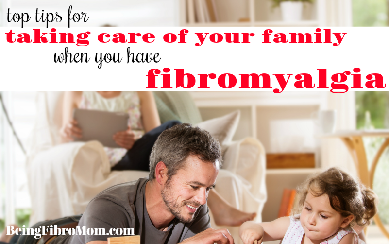 Top Tips For Taking Care Of Your Family When You Have Fibromyalgia #fibroparenting #beingfibromom
