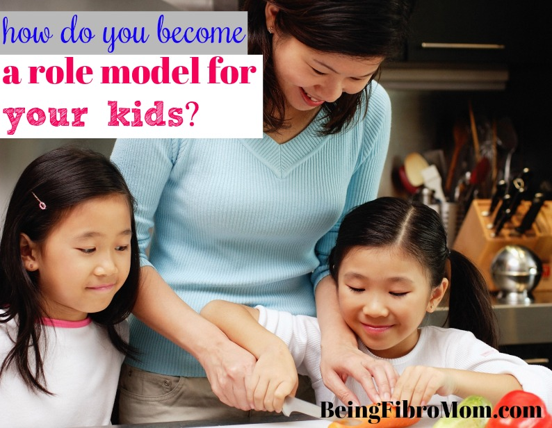 how do you become a role model for your kids? #beingfibromom #fibroparenting