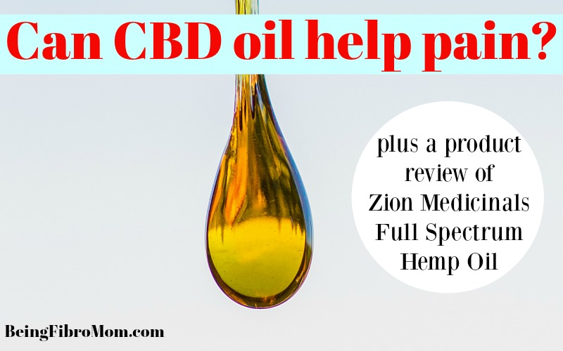 Can CBD oil help pain? A product review of Zion Medicinals full spectrum hemp oil #CBDoil #beingfibromom
