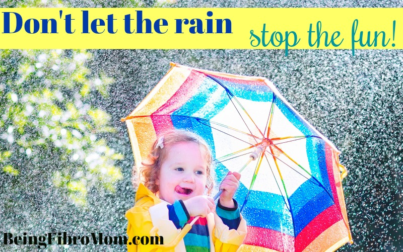 don't let the rain stop the fun #fibroparenting #beingfibromom