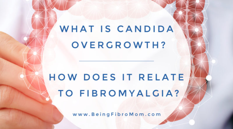 What is Candida Overgrowth? #beingfibromom #fibromyalgia #candida