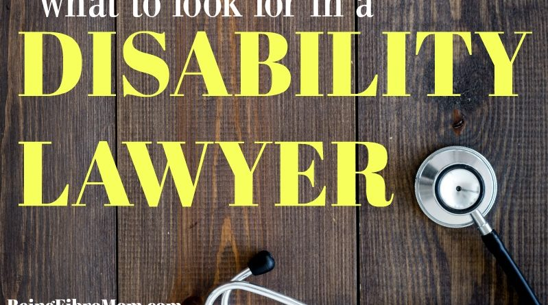 what to look for in a disability lawyer #beingfibromom #disability