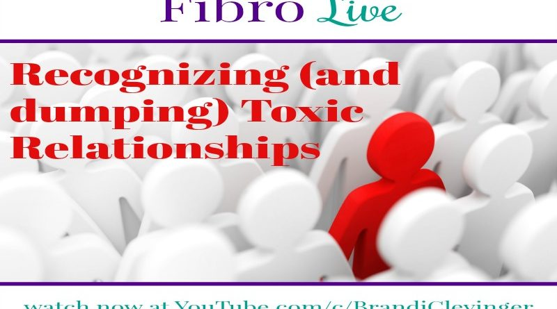 Recognizing and dumping toxic relationships #FibroLive #selflove #beingfibromom