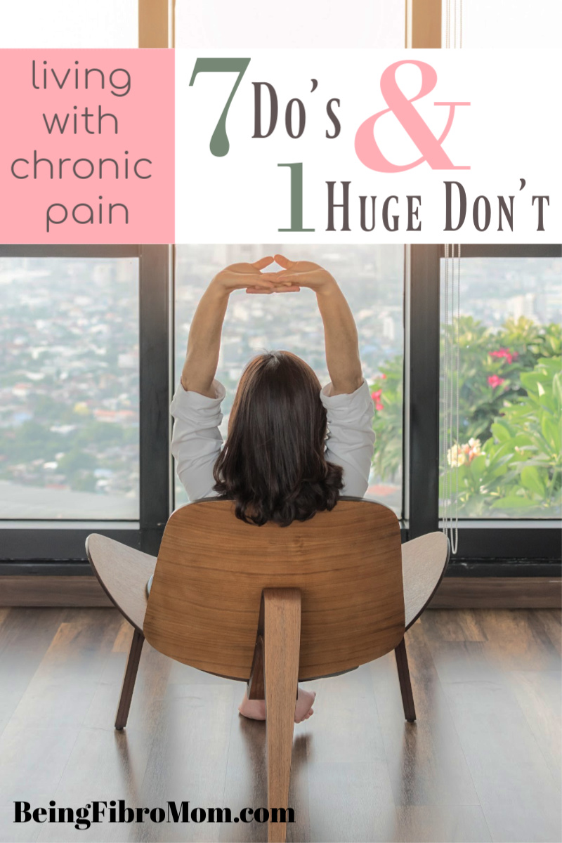 living with chronic pain 7 dos and 1 huge dont #fibromyalgia #beingfibromom