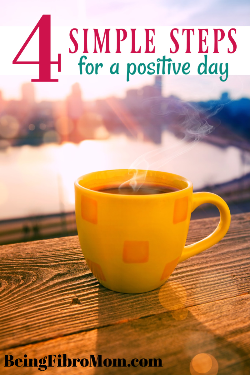 4 simple steps for a positive day #beingfibromom #positivethinking
