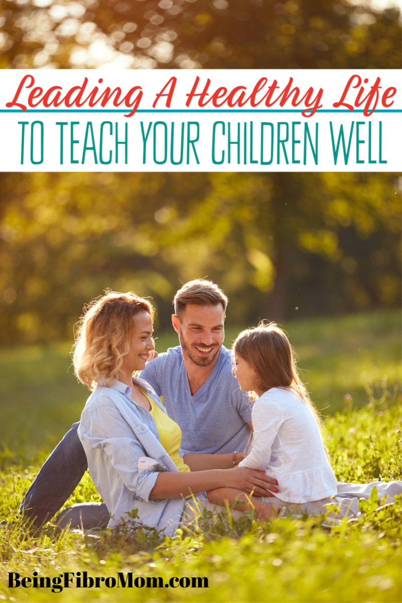leading a healthy life to teach your children well #beingfibromom #fibrofamily #fibroparenting #parenting